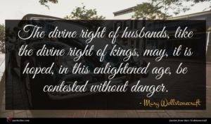 Mary Wollstonecraft quote : The divine right of ...