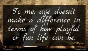 Brit Morin quote : To me age doesn't ...