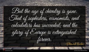 Edmund Burke quote : But the age of ...