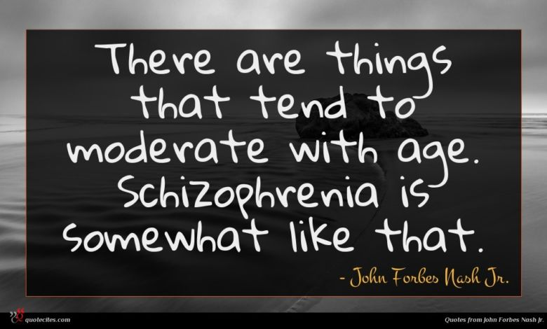 There are things that tend to moderate with age. Schizophrenia is somewhat like that.