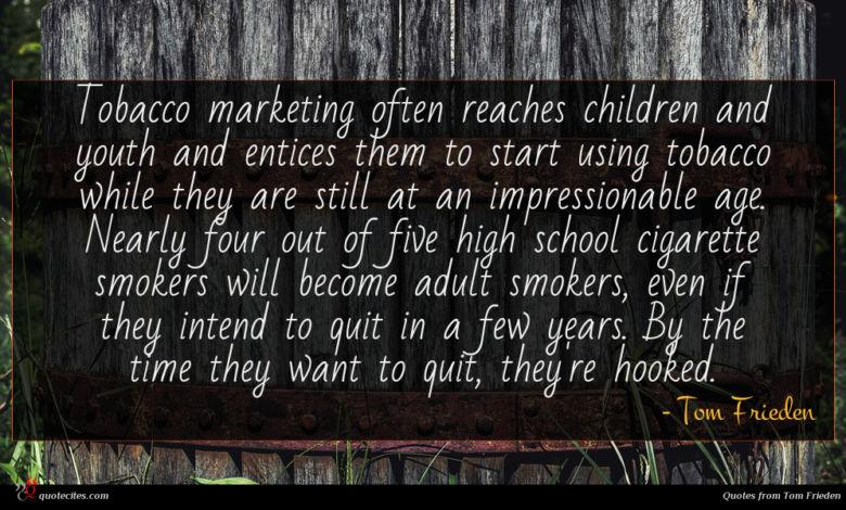 Photo of Tom Frieden quote : Tobacco marketing often reaches …