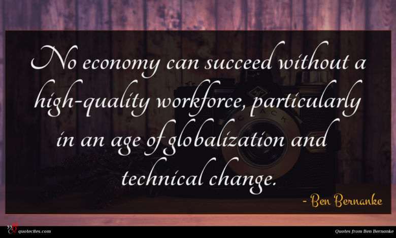 No economy can succeed without a high-quality workforce, particularly in an age of globalization and technical change.
