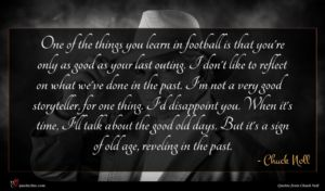 Chuck Noll quote : One of the things ...