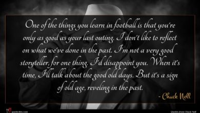 Photo of Chuck Noll quote : One of the things …