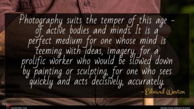 Photo of Edward Weston quote : Photography suits the temper …