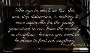 Vivienne Westwood quote : The age in which ...