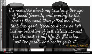 Norman Rockwell quote : The remarks about my ...