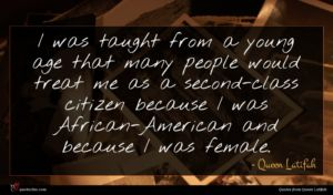 Queen Latifah quote : I was taught from ...
