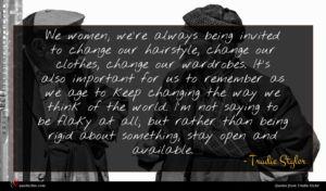 Trudie Styler quote : We women we're always ...