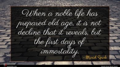 Photo of Muriel Spark quote : When a noble life …