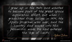 Robert Zubrin quote : I grew up in ...