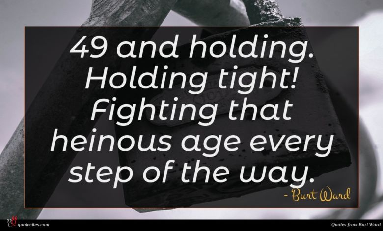 Photo of Burt Ward quote : and holding Holding tight …