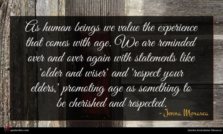 As human beings we value the experience that comes with age. We are reminded over and over again with statements like 'older and wiser' and 'respect your elders,' promoting age as something to be cherished and respected.