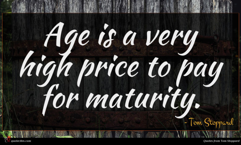 Photo of Tom Stoppard quote : Age is a very …
