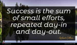 Robert Collier quote : Success is the sum ...
