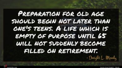 Photo of Dwight L. Moody quote : Preparation for old age …