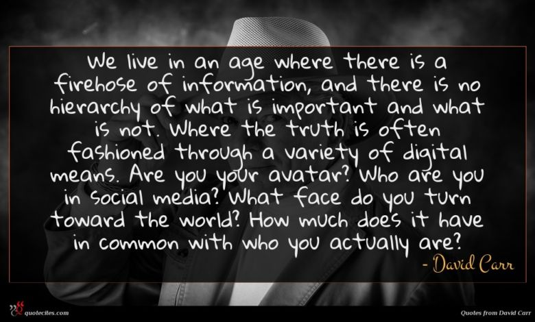 We live in an age where there is a firehose of information, and there is no hierarchy of what is important and what is not. Where the truth is often fashioned through a variety of digital means. Are you your avatar? Who are you in social media? What face do you turn toward the world? How much does it have in common with who you actually are?
