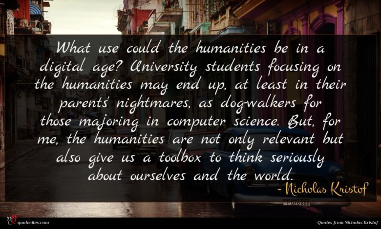 What use could the humanities be in a digital age? University students focusing on the humanities may end up, at least in their parents' nightmares, as dog-walkers for those majoring in computer science. But, for me, the humanities are not only relevant but also give us a toolbox to think seriously about ourselves and the world.