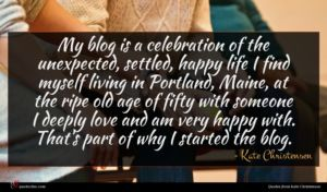 Kate Christensen quote : My blog is a ...