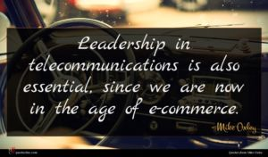 Mike Oxley quote : Leadership in telecommunications is ...