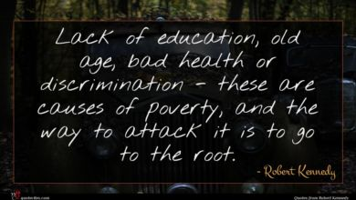 Photo of Robert Kennedy quote : Lack of education old …