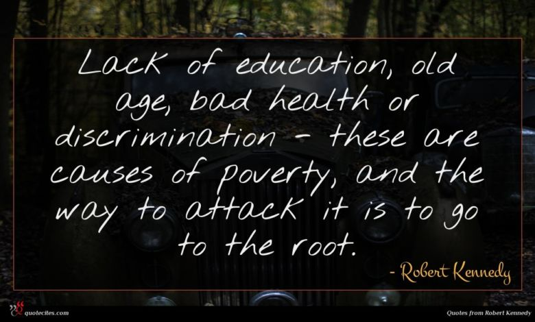 Lack of education, old age, bad health or discrimination - these are causes of poverty, and the way to attack it is to go to the root.