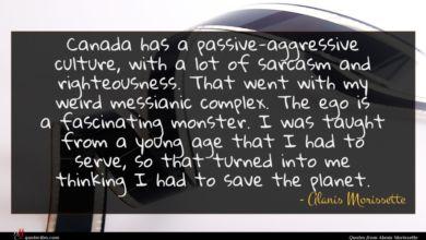 Photo of Alanis Morissette quote : Canada has a passive-aggressive …