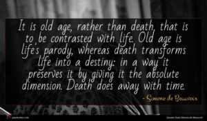 Simone de Beauvoir quote : It is old age ...