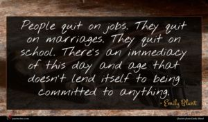 Emily Blunt quote : People quit on jobs ...