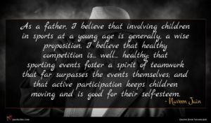 Naveen Jain quote : As a father I ...
