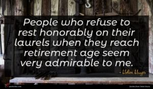 Helen Hayes quote : People who refuse to ...