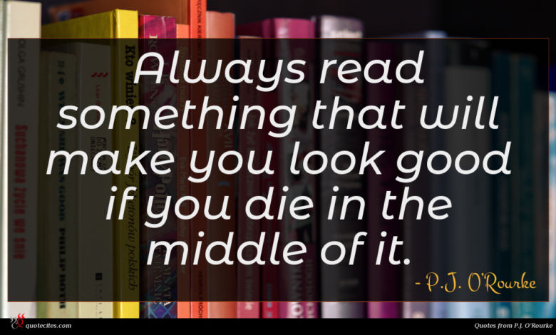 Photo of P.J. O'Rourke quote : Always read something that …