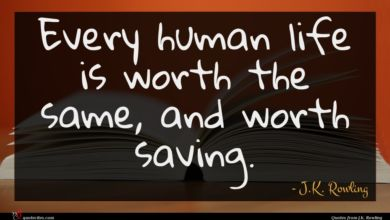 Photo of J.K. Rowling quote : Every human life is …
