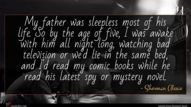 Photo of Sherman Alexie quote : My father was sleepless …