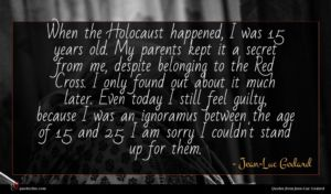 Jean-Luc Godard quote : When the Holocaust happened ...