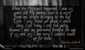 Jean-Luc Godard quote : When the Holocaust happened ...