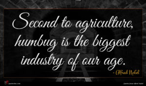Alfred Nobel quote : Second to agriculture humbug ...