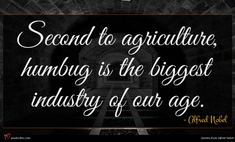 Second to agriculture, humbug is the biggest industry of our age.