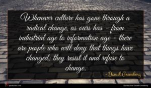 Daniel Greenberg quote : Whenever culture has gone ...