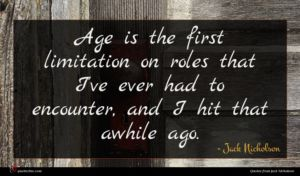 Jack Nicholson quote : Age is the first ...