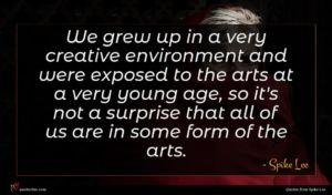 Spike Lee quote : We grew up in ...