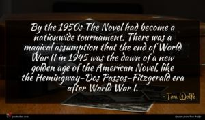 Tom Wolfe quote : By the s The ...