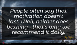 Zig Ziglar quote : People often say that ...