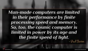 Paul Davies quote : Man-made computers are limited ...