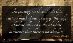 Francis Schaeffer quote : In passing we should ...