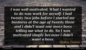 Barbara Corcoran quote : I was well motivated ...