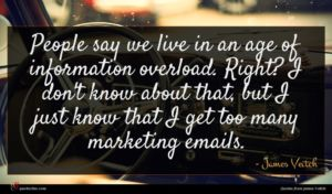 James Veitch quote : People say we live ...