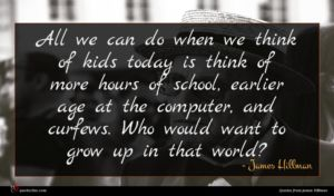 James Hillman quote : All we can do ...