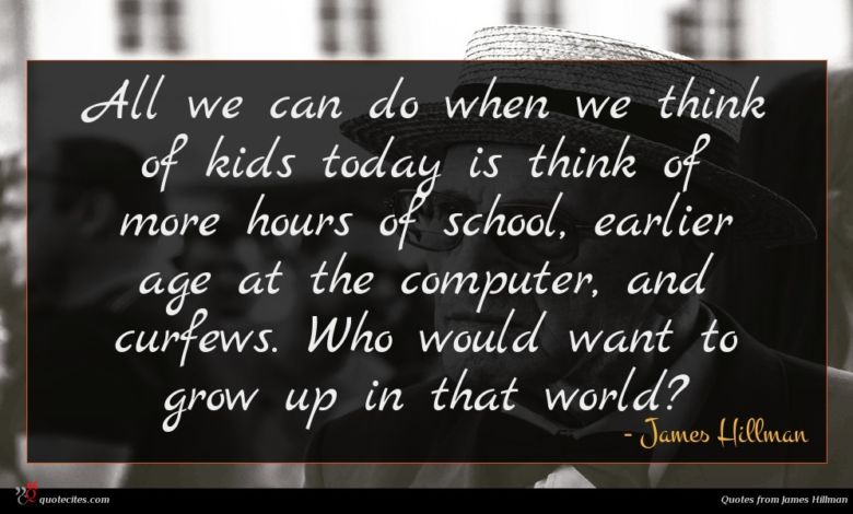 All we can do when we think of kids today is think of more hours of school, earlier age at the computer, and curfews. Who would want to grow up in that world?