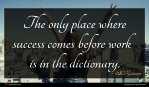 Vidal Sassoon quote : The only place where ...